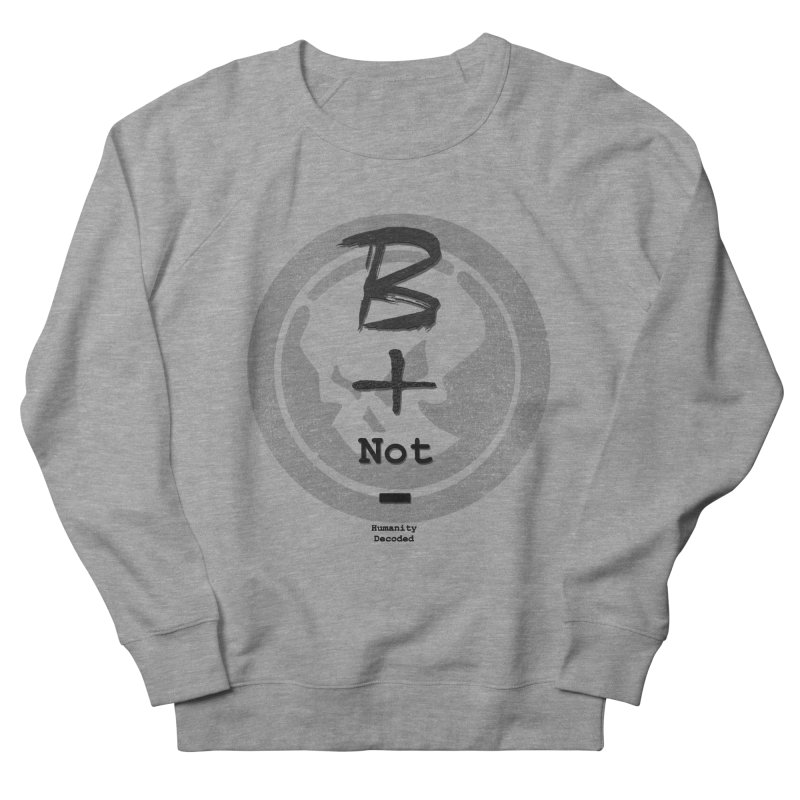 Phantom Be positive not negative B/W Women's French Terry Sweatshirt by phantom's Artist Shop