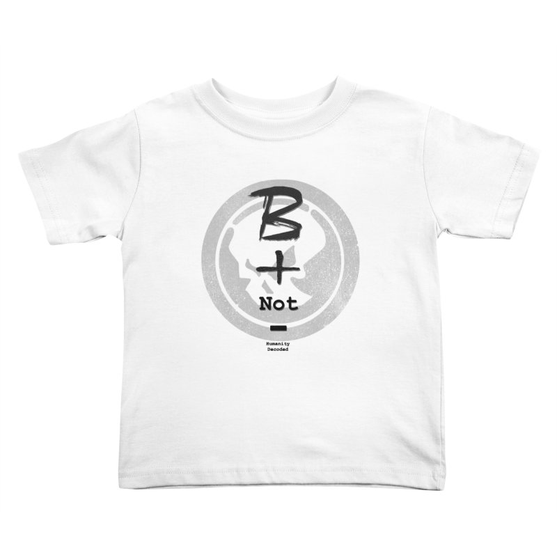 Phantom Be positive not negative B/W Kids Toddler T-Shirt by phantom's Artist Shop