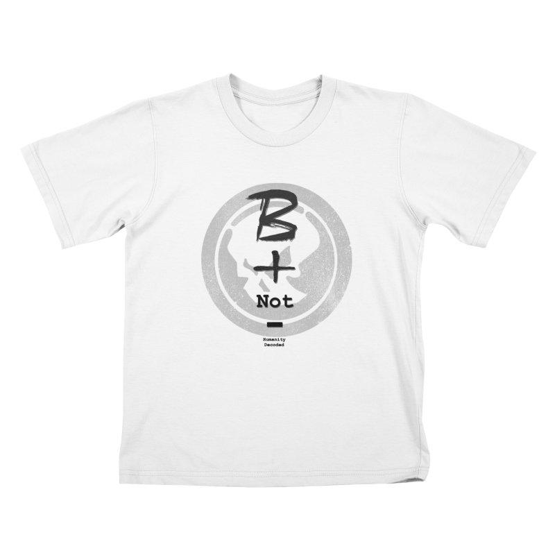 Phantom Be positive not negative B/W Kids T-Shirt by phantom's Artist Shop