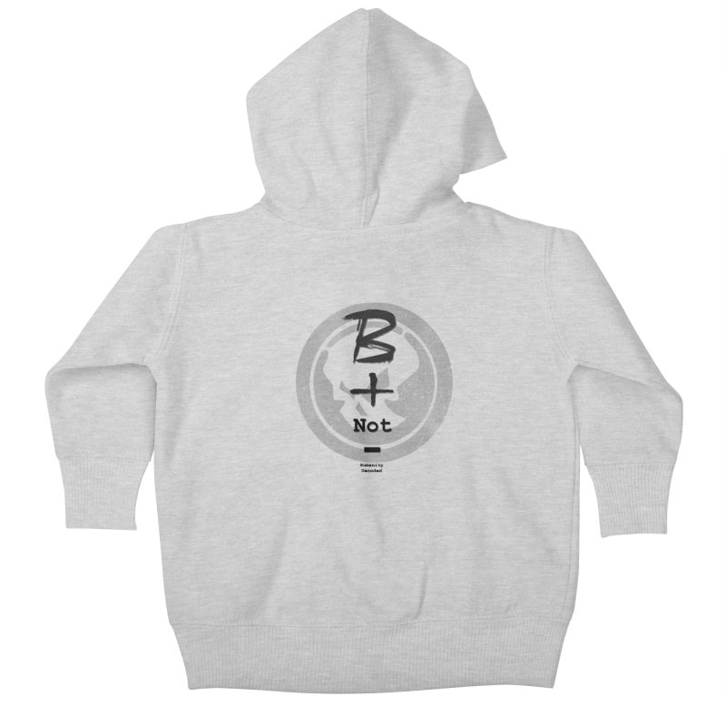 Phantom Be positive not negative B/W Kids Baby Zip-Up Hoody by phantom's Artist Shop