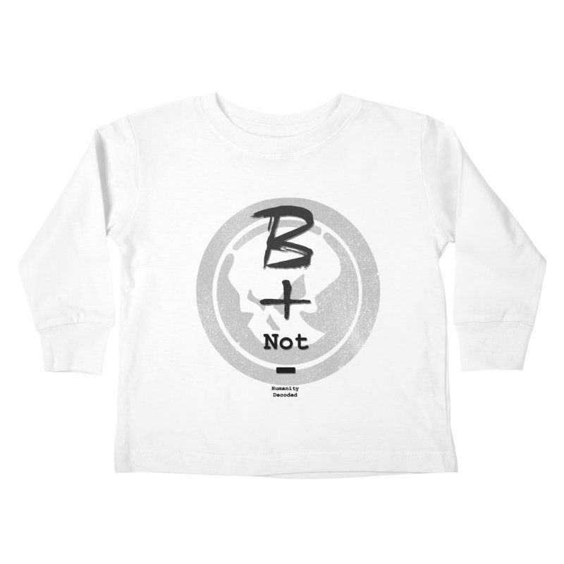 Phantom Be positive not negative B/W Kids Toddler Longsleeve T-Shirt by phantom's Artist Shop