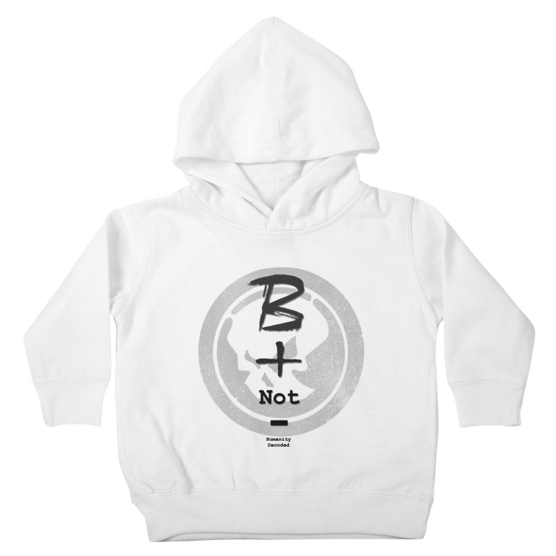 Phantom Be positive not negative B/W Kids Toddler Pullover Hoody by phantom's Artist Shop