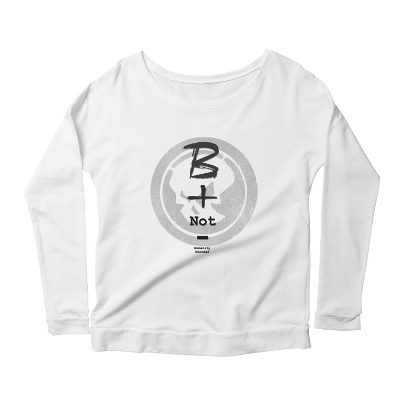 Phantom Be positive not negative B/W Women's Longsleeve Scoopneck  by phantom's Artist Shop