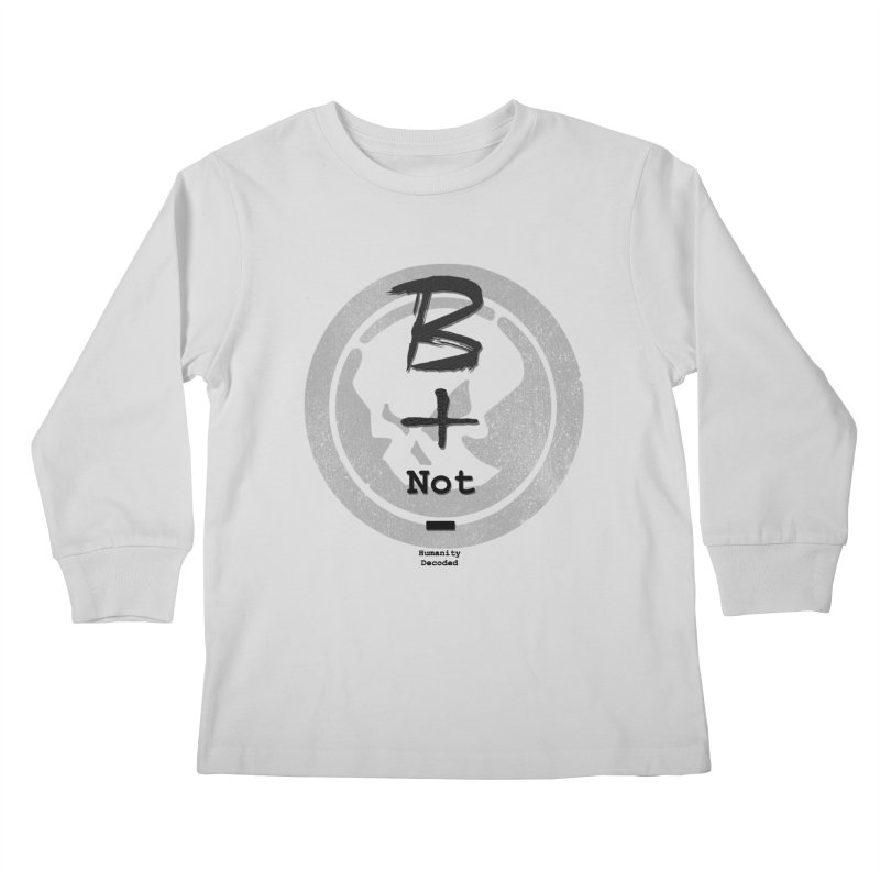 Phantom Be positive not negative B/W Kids Longsleeve T-Shirt by phantom's Artist Shop