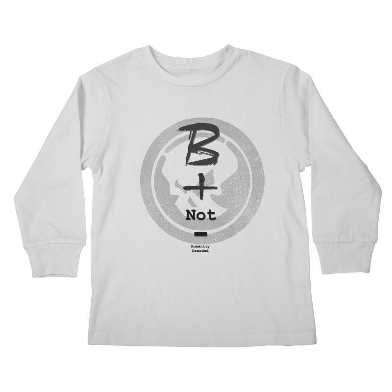 Phantom Be positive not negative B/W Kids Longsleeve T-Shirt by phantom's Artist Shop