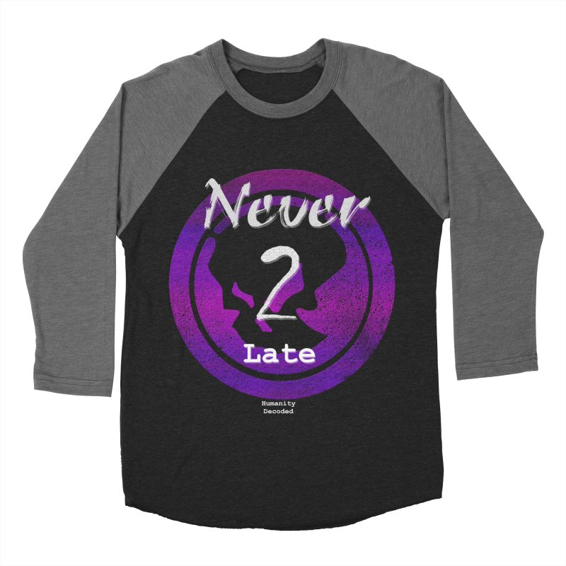 Phantom Never 2 late (white on black) Women's Baseball Triblend Longsleeve T-Shirt by phantom's Artist Shop