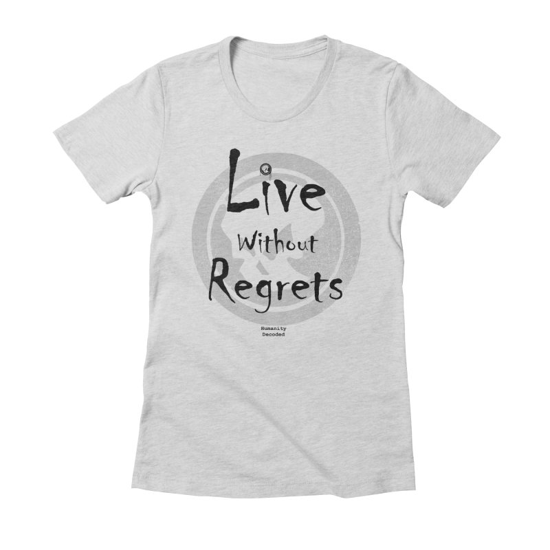 Phantom Live Without Regrets Women's Fitted T-Shirt by phantom's Artist Shop