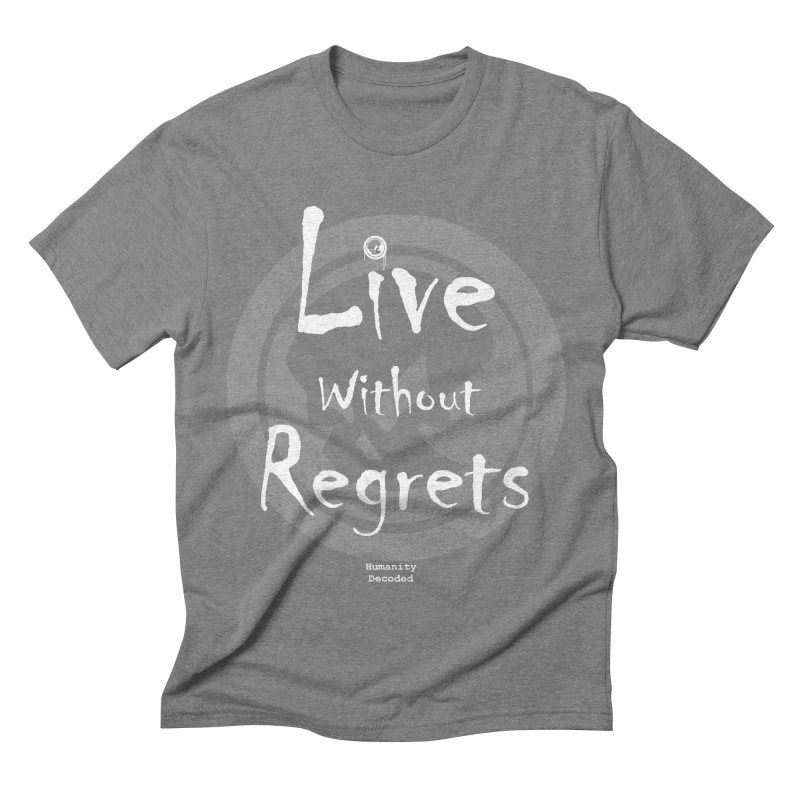 Phantom Live Without Regrets (white on black) Men's Triblend T-shirt by phantom's Artist Shop