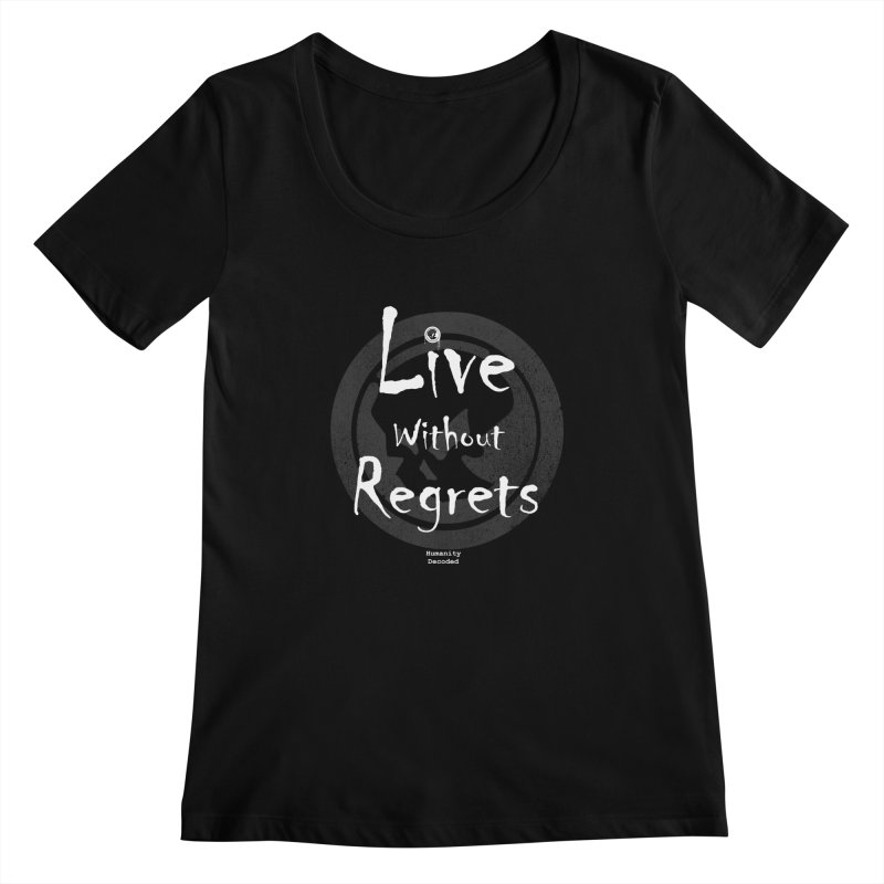 Phantom Live Without Regrets (white on black) Women's Scoopneck by phantom's Artist Shop