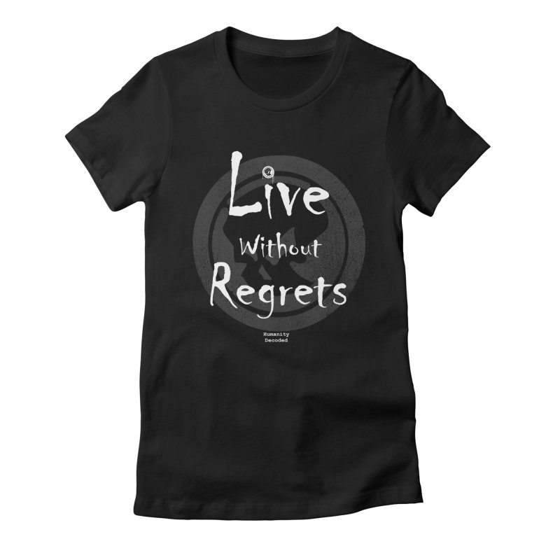 Phantom Live Without Regrets (white on black) Women's Fitted T-Shirt by phantom's Artist Shop