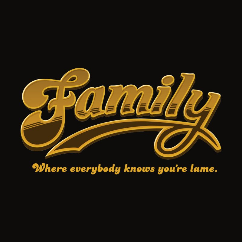 Family - Where everybody knows you're lame Men's T-Shirt by Phildesignart