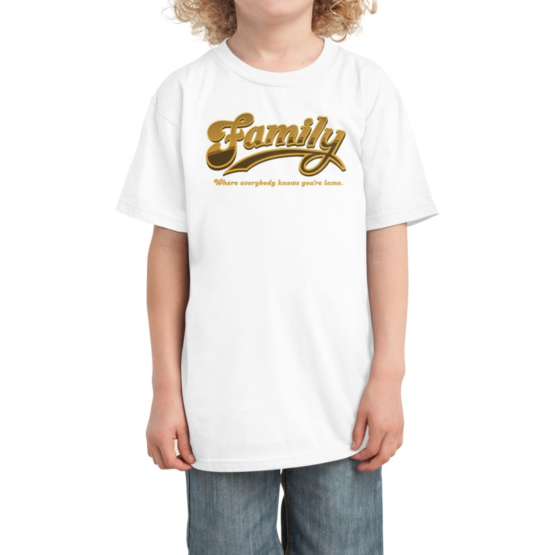 Family - Where everybody knows you're lame Kids T-Shirt by Phildesignart