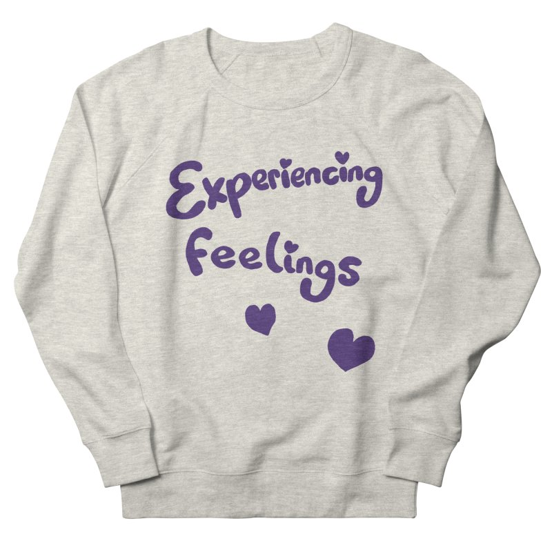 EXPERIENCING FEELINGS Women's French Terry Sweatshirt by Philippa Rice's Shop