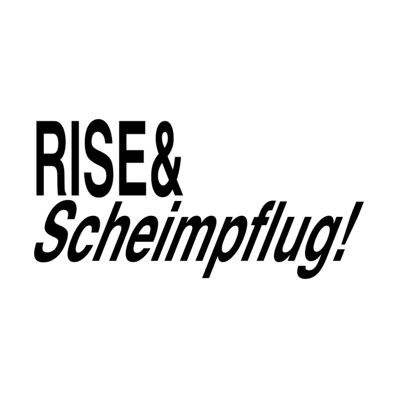 Rise & Scheimpflug! (black text) None  by phillipolive's Artist Shop