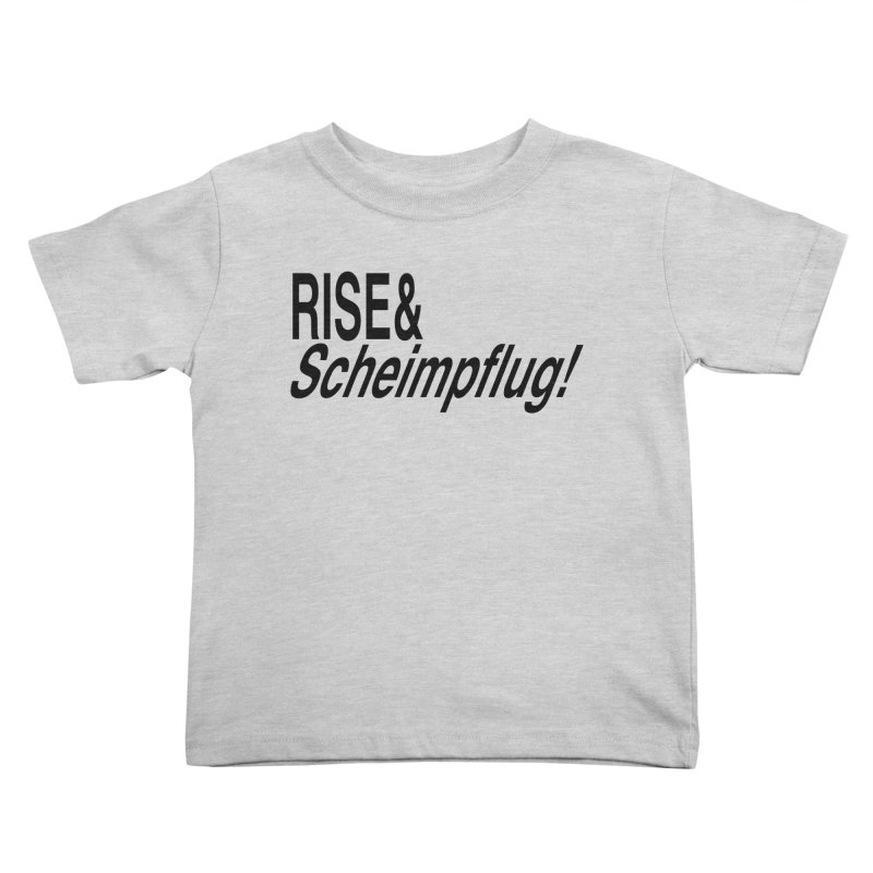 Rise & Scheimpflug! (black text) Kids Toddler T-Shirt by phillipolive's Artist Shop