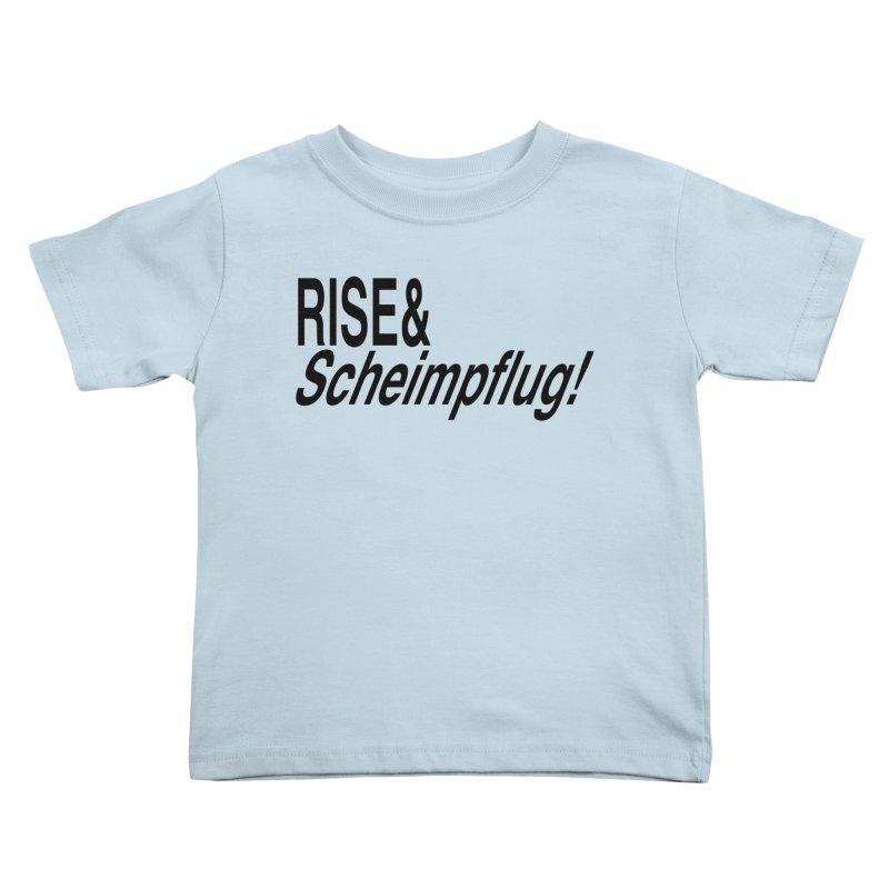 Rise & Scheimpflug! (black text) Kids Toddler T-Shirt by phillipolive's Artist Shop