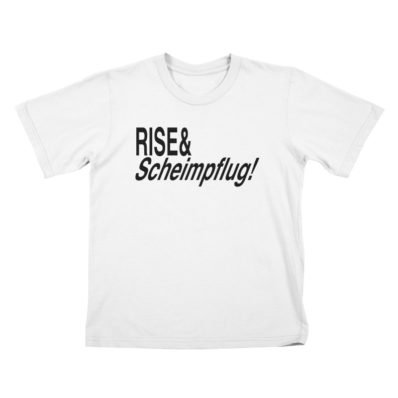 Rise & Scheimpflug! (black text) Kids T-Shirt by phillipolive's Artist Shop