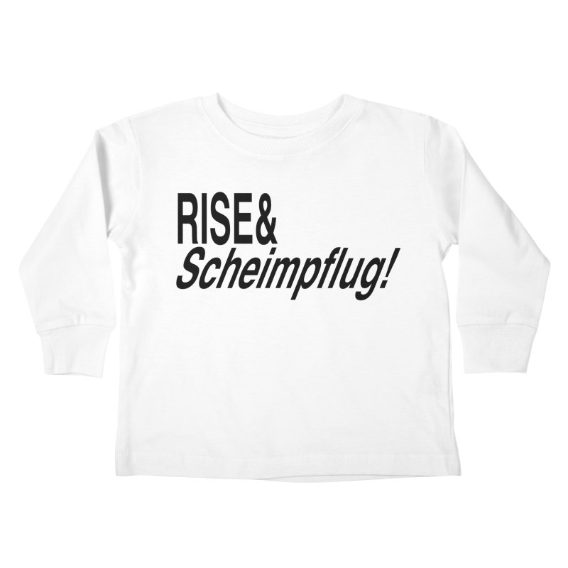 Rise & Scheimpflug! (black text) Kids Toddler Longsleeve T-Shirt by phillipolive's Artist Shop