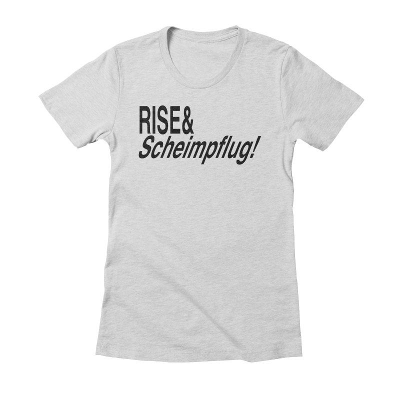 Rise & Scheimpflug! (black text) Women's Fitted T-Shirt by phillipolive's Artist Shop