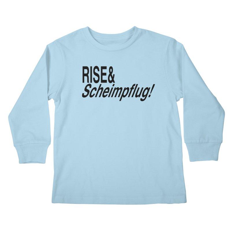 Rise & Scheimpflug! (black text) Kids Longsleeve T-Shirt by phillipolive's Artist Shop