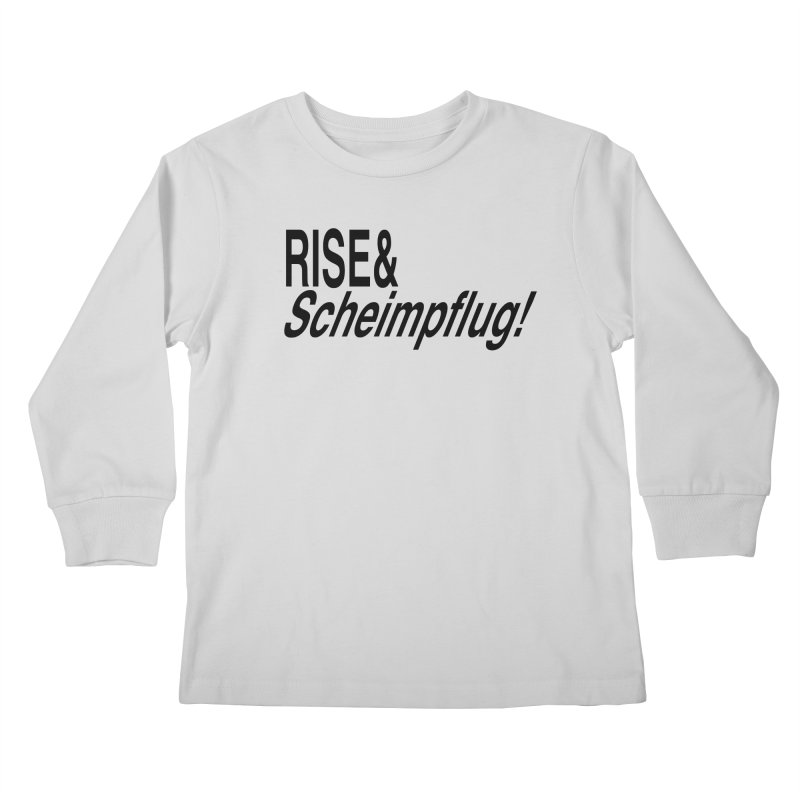 Rise & Scheimpflug! (black text) Kids Longsleeve T-Shirt by phillipolive's Artist Shop