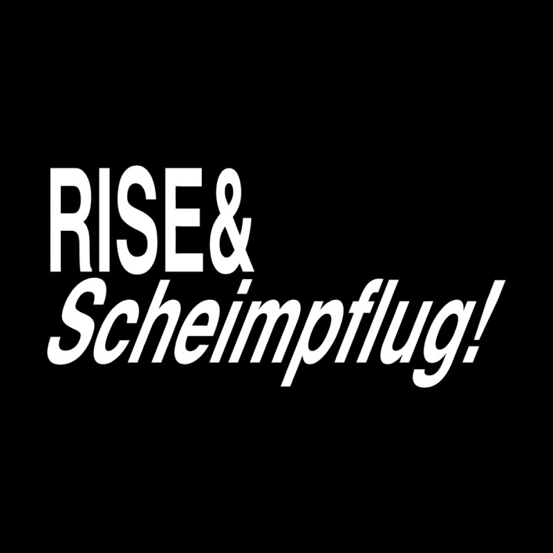 Rise & Scheimpflug! (white text) by phillipolive's Artist Shop
