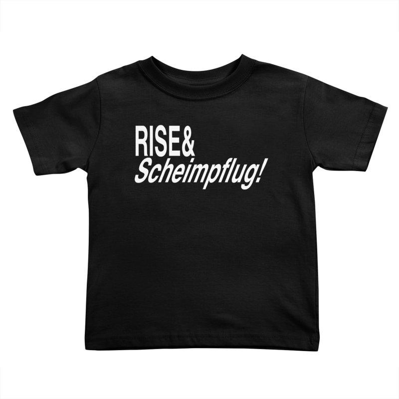 Rise & Scheimpflug! (white text) Kids Toddler T-Shirt by phillipolive's Artist Shop