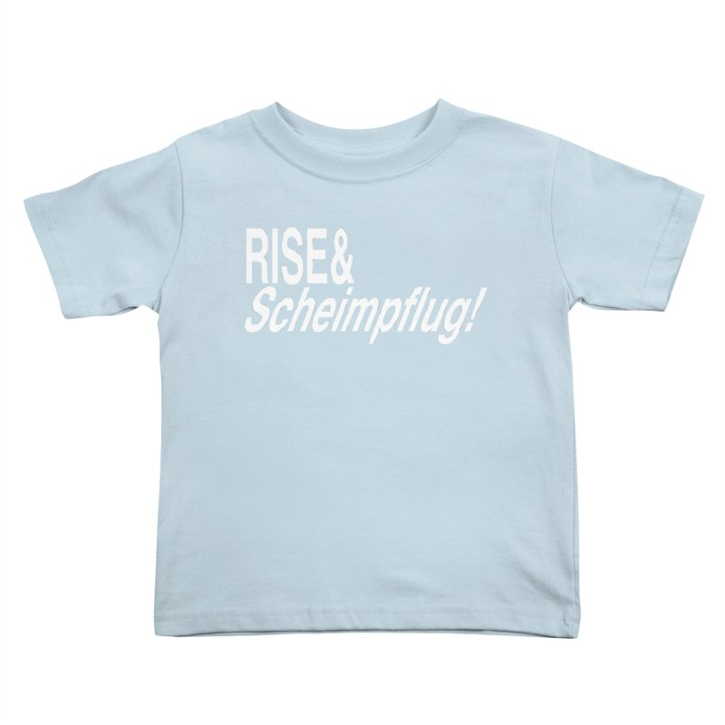Rise & Scheimpflug! (white text) Kids Toddler T-Shirt by phillipolive's Artist Shop