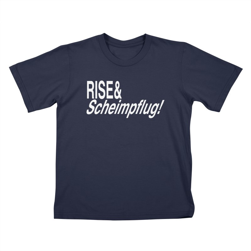 Rise & Scheimpflug! (white text) Kids T-Shirt by phillipolive's Artist Shop