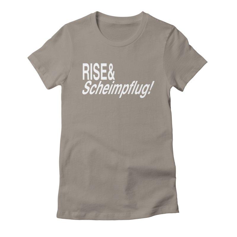 Rise & Scheimpflug! (white text) Women's Fitted T-Shirt by phillipolive's Artist Shop