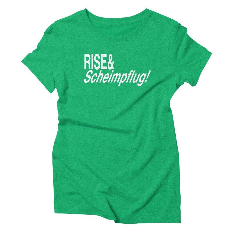Rise & Scheimpflug! (white text) Women's Triblend T-Shirt by phillipolive's Artist Shop