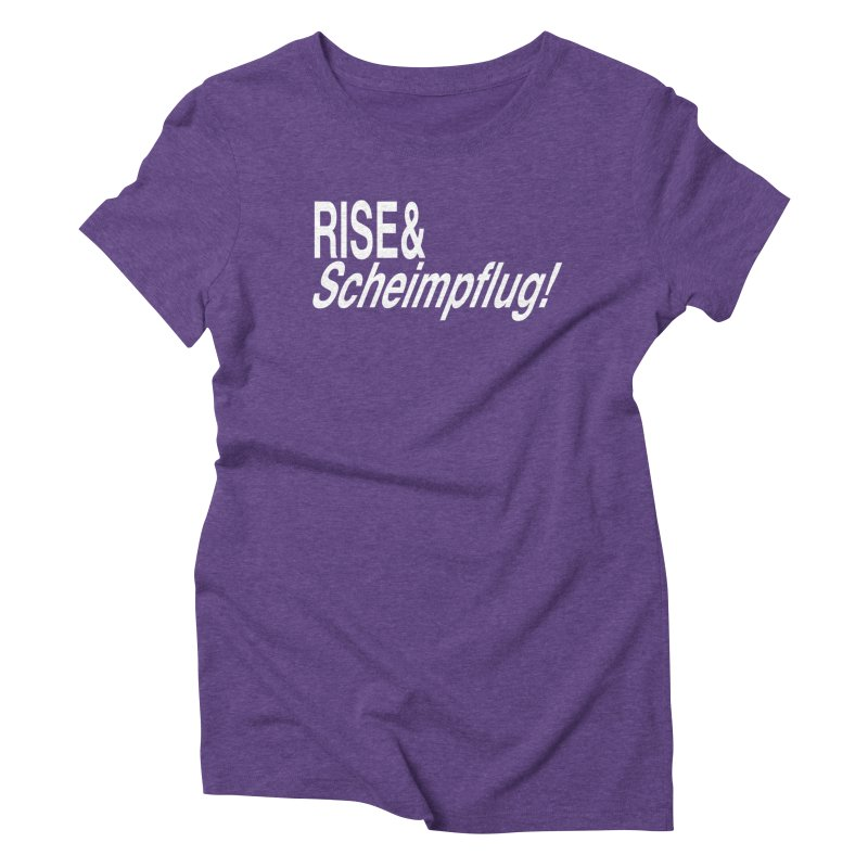 Rise & Scheimpflug! (white text) Women's Triblend T-Shirt by phillipolive's Artist Shop