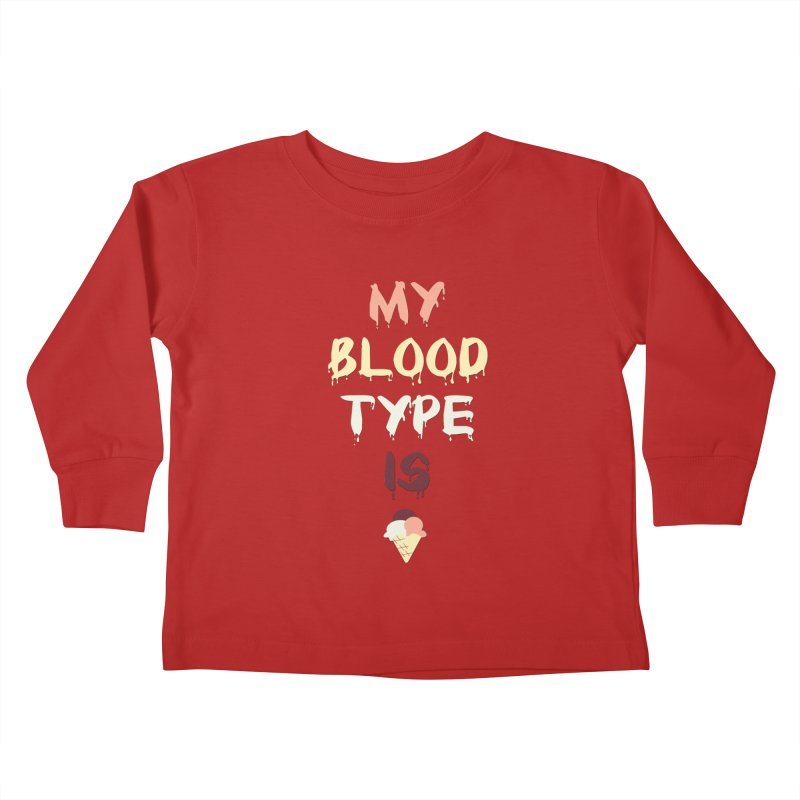 MY BLOOD TYPE IS ICE CREAM Kids Toddler Longsleeve T-Shirt by pick&roll