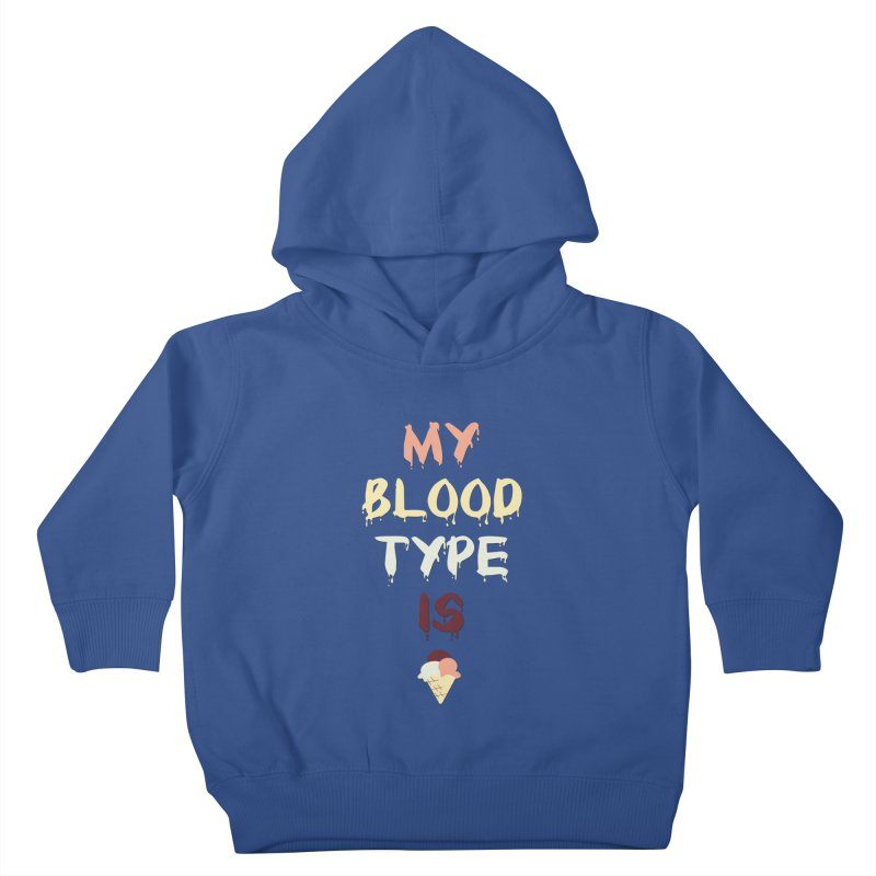 MY BLOOD TYPE IS ICE CREAM Kids Toddler Pullover Hoody by pick&roll