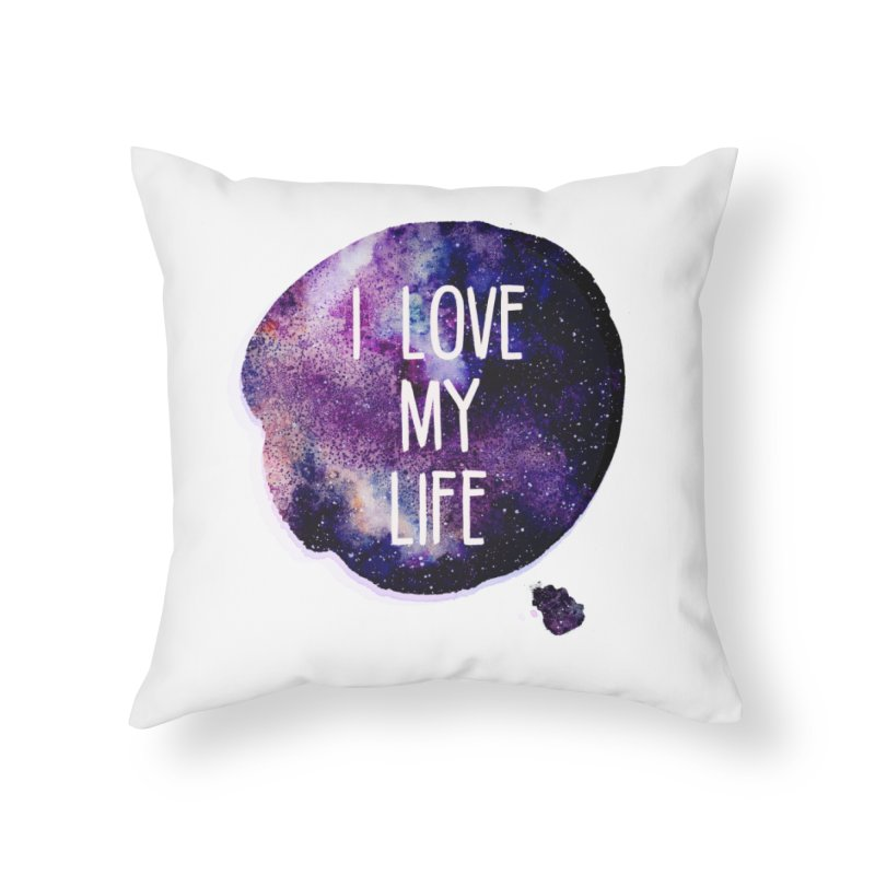 I LOVE MY LIFE in Throw Pillow by pick&roll