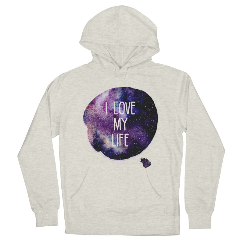 I LOVE MY LIFE Women's Pullover Hoody by pick&roll