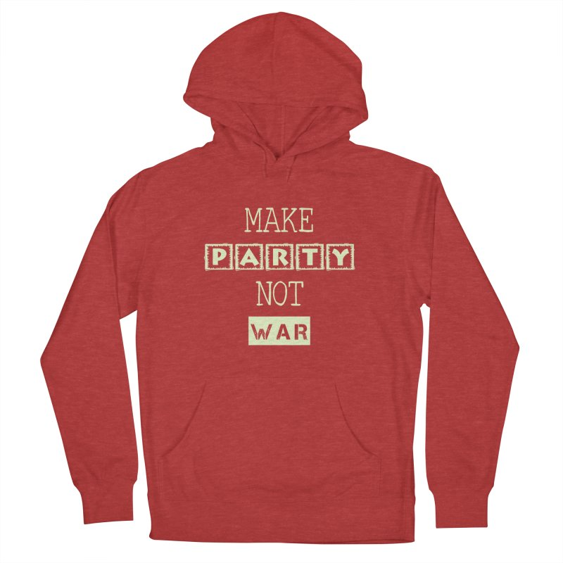 MAKE PARTY NOT WAR Women's Pullover Hoody by pick&roll