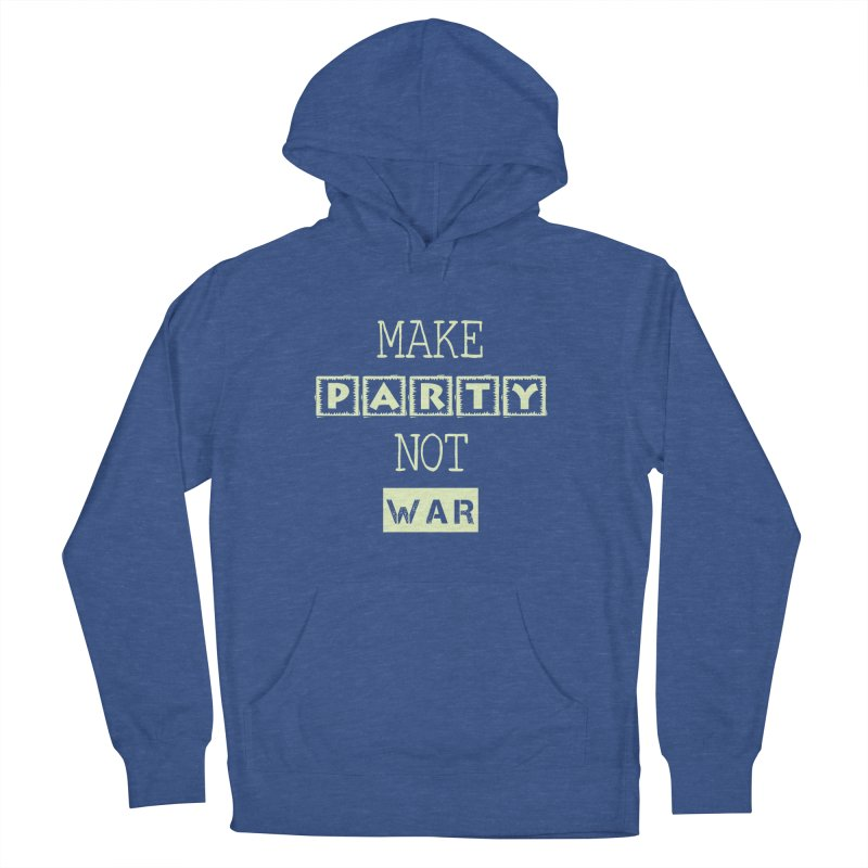 MAKE PARTY NOT WAR Men's Pullover Hoody by pick&roll