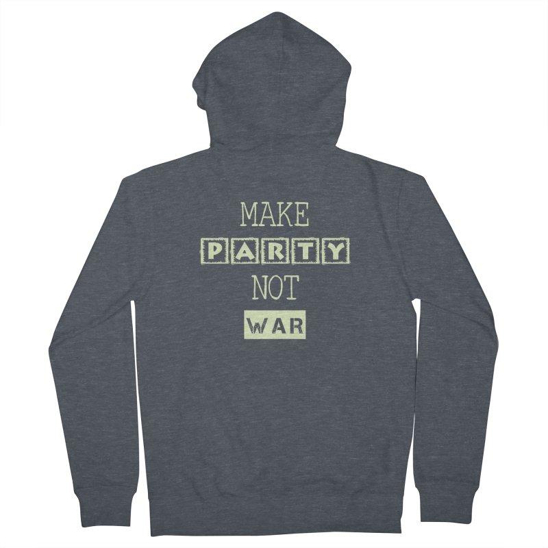 MAKE PARTY NOT WAR Men's Zip-Up Hoody by pick&roll