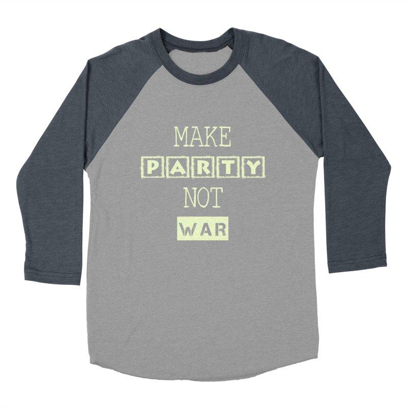 MAKE PARTY NOT WAR Women's Baseball Triblend T-Shirt by pick&roll