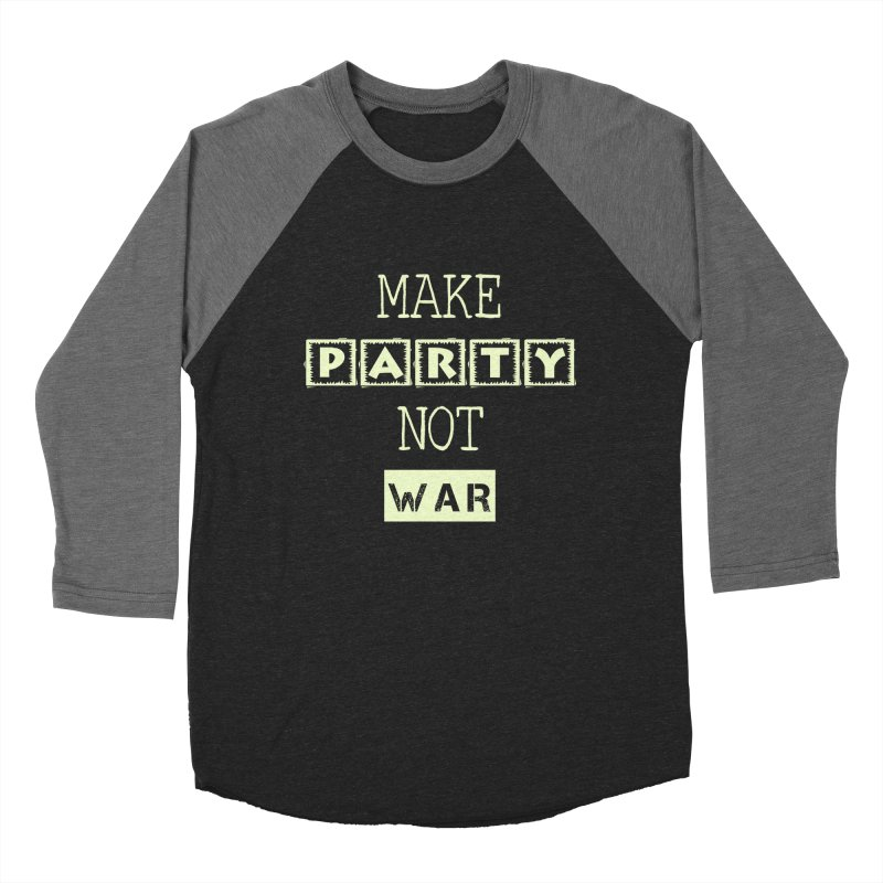 MAKE PARTY NOT WAR Men's Baseball Triblend T-Shirt by pick&roll