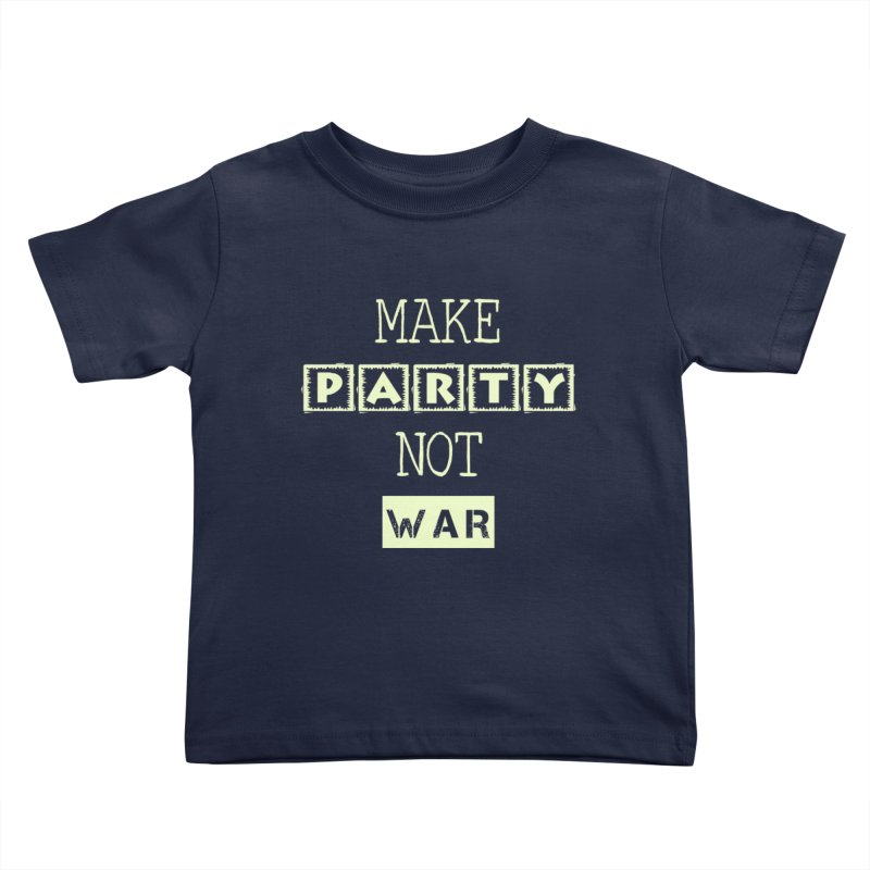 MAKE PARTY NOT WAR Kids Toddler T-Shirt by pick&roll