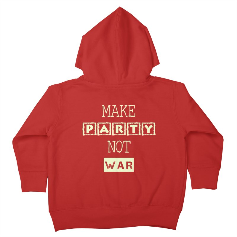 MAKE PARTY NOT WAR Kids Toddler Zip-Up Hoody by pick&roll