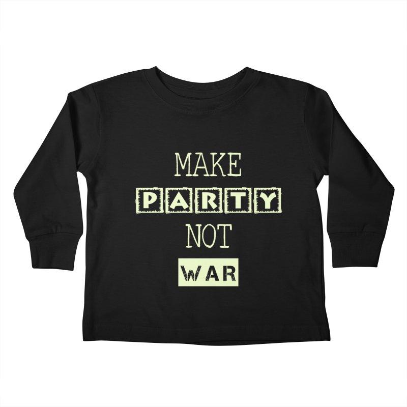 MAKE PARTY NOT WAR Kids Toddler Longsleeve T-Shirt by pick&roll
