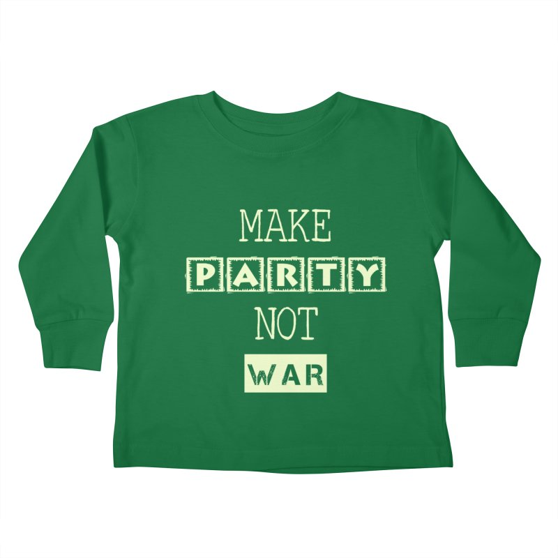 MAKE PARTY NOT WAR Kids Toddler Longsleeve T-Shirt by pick&roll