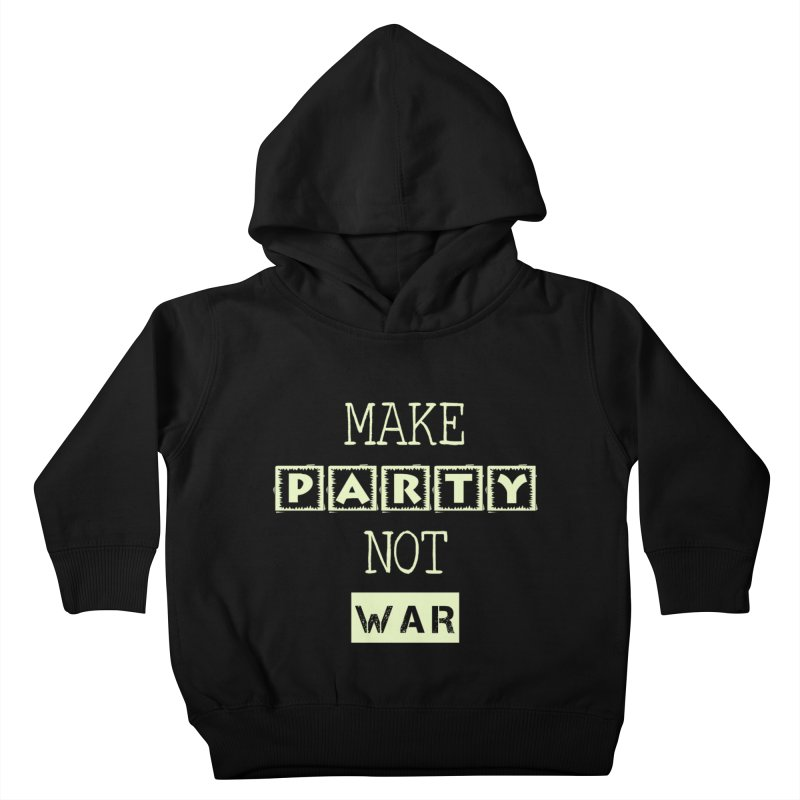 MAKE PARTY NOT WAR Kids Toddler Pullover Hoody by pick&roll