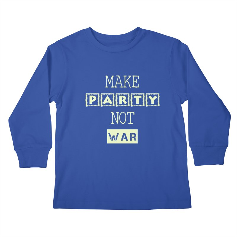 MAKE PARTY NOT WAR Kids Longsleeve T-Shirt by pick&roll