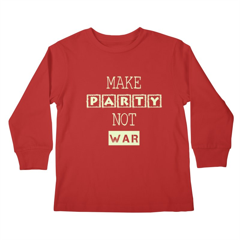 MAKE PARTY NOT WAR Kids Longsleeve T-Shirt by pick&roll