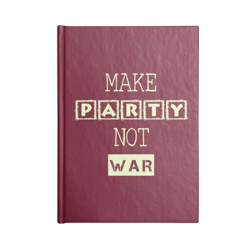 MAKE PARTY NOT WAR Accessories Notebook by pick&roll
