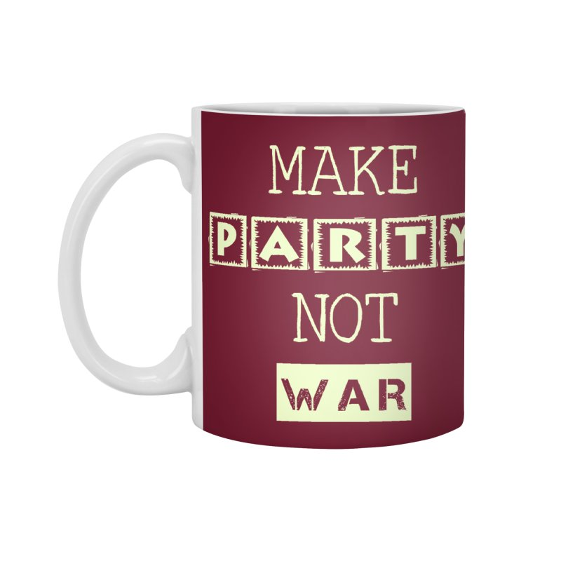 MAKE PARTY NOT WAR Accessories Mug by pick&roll
